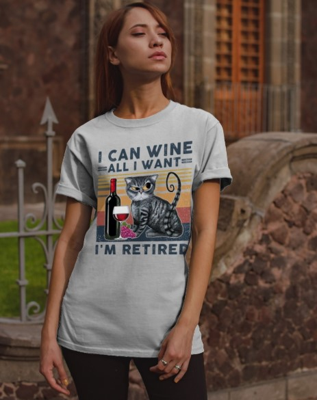 Cat I can wine all I want Im retired shirt