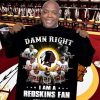 Damn right I am a Washington Redskins fan shirt