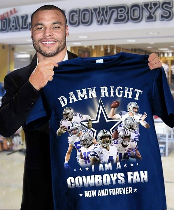 Damn right I am a dallas cowboys fan now and forever shirt
