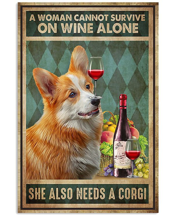 Dog a wonman cannot survive on wine alone she also needs a corgi poster