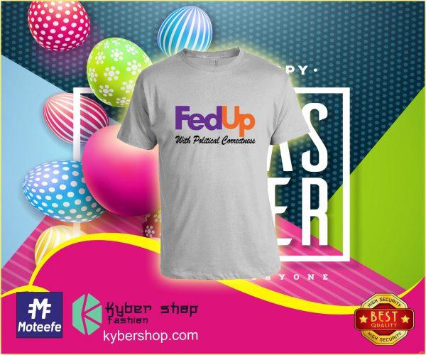 Fedup with political correctness shirt