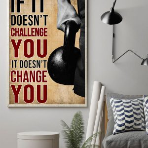 Fitness If It Doesnt Challenge You it doesnt change you poster