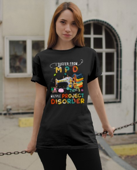 I suffer from MPD project disorder shirt