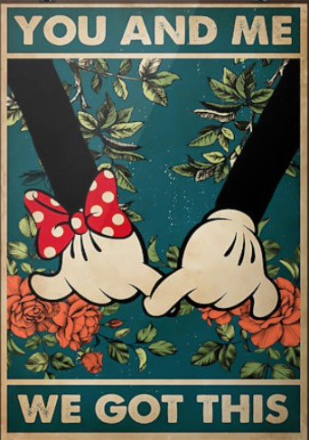 Minnie Mickey you and me we got this poster