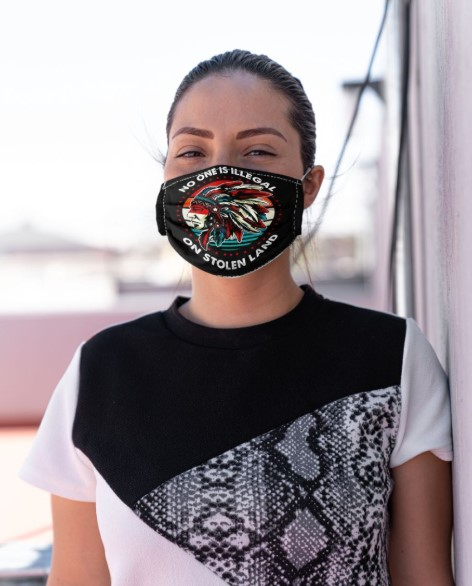 Native American no one is illegal on stolen land face mask