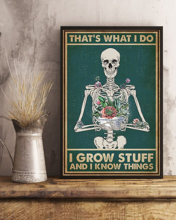 Thats what I do I grow stuff and I know things poster