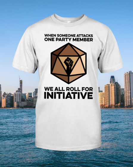When someone appears one party member We All Roll For Initiative shirt