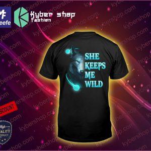 Wolf She keeps me wild He keeps me safe shirt