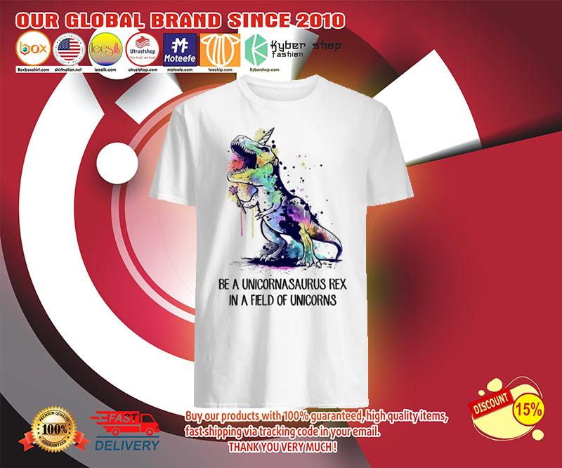 Be a unicornasaurus rex in a field of unicorns shirts