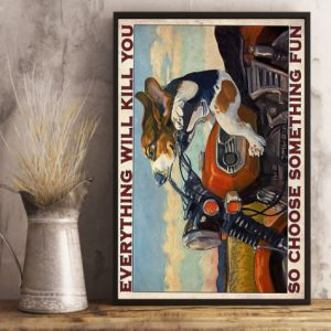 Beagle Motorcycle everything will kill you so choose something fun poster