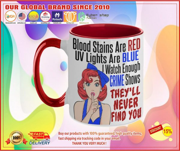 Blood stains are red UV light are blue I watch enogh crime show They'll never find you mug