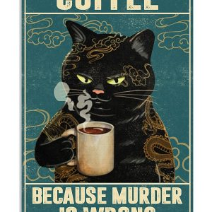 Cat Coffee Because Murder Is Wrong Poster