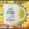 Dad Im glad I wasnt just a wank mug