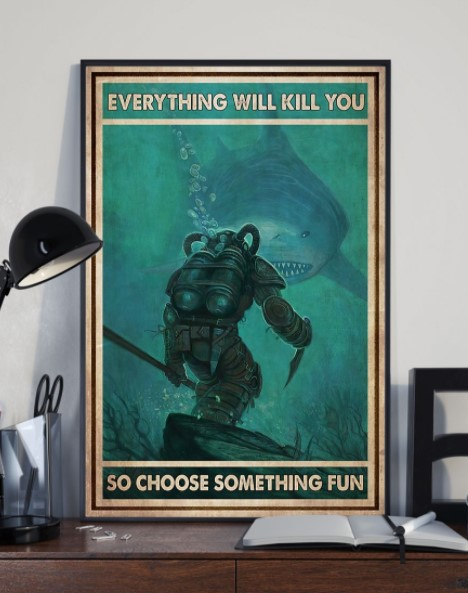 Diver shark Everything will kill you so choose something fun poster
