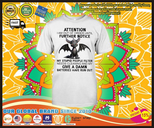 Dragon Attention I am out of order until further notice shirt