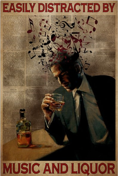 Easily distracted by music and liquor poster