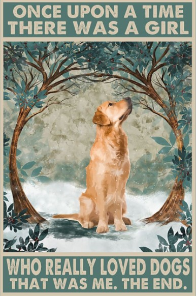 Golden Retriever Dog Once upon a time there was a girl who really loves dogs poster