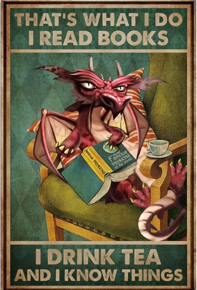 Grumpy Dragon That's what I read books I drink tea and I know things poster