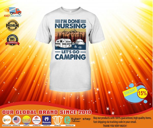 I'm done nursing let's go camping shirt, hoodie