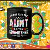 Im not just the aunt Im the godmother mug