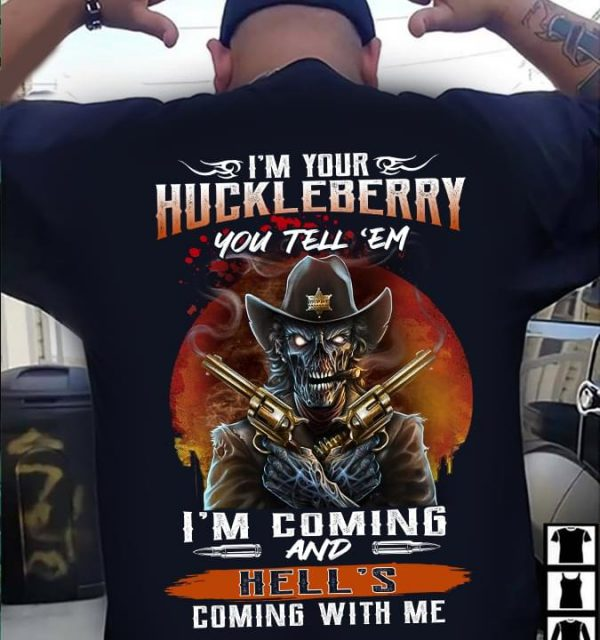 Im your huckleberry you tell em Im coming and hells coming with me shirt