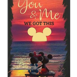 Mickey and Minnie you and me we got this poster