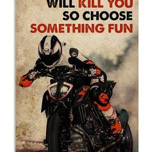 Motor racing everything will kill you so choose something fun poster