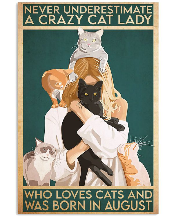 Never underestimate a crazy cat lady who loves cats and was born in august poster