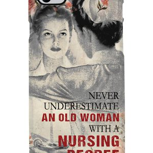 Never underestimate an old woman with a nursing degree poster