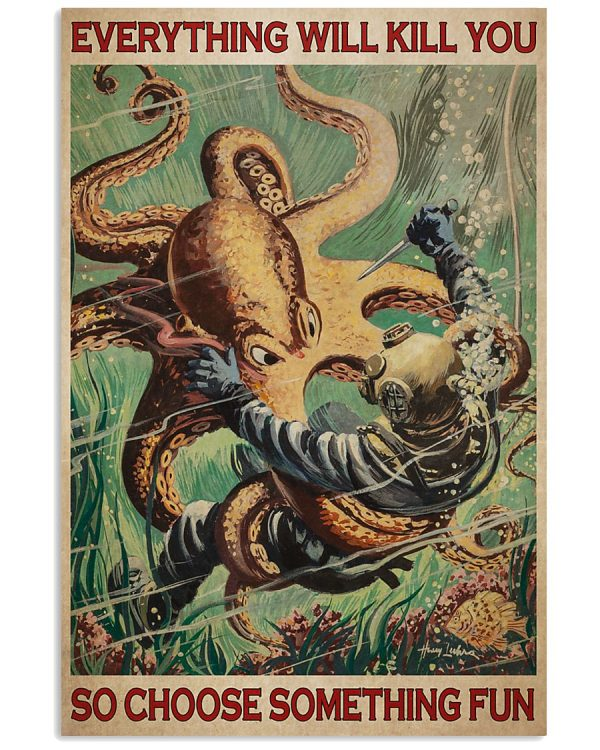 Octopus and diver everything will kill you so choose something fun poster