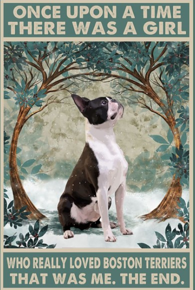 Once upon a time there was a girl who really loved love boston terriers poster