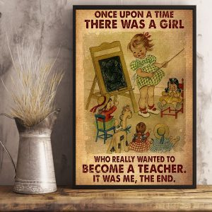 Once upon a time there was a girl who really wanted to become a teacher poster