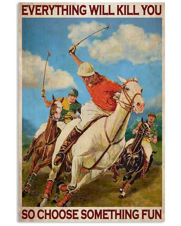 Polo game everything will kill you so choose something fun poster