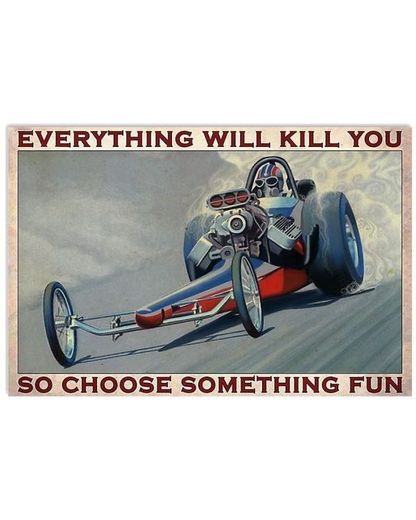 Poster Drag racing Everything will kill you so choose something fun