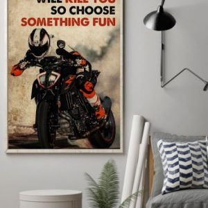 Poster Motor racing everything will kill you so choose something fun