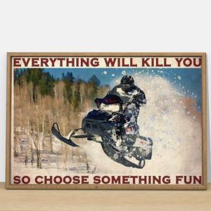 Poster Snowmobile everything will kill you so choose something fun
