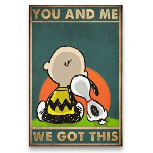 Snoopy and Charlie Brown You and me we got this poster