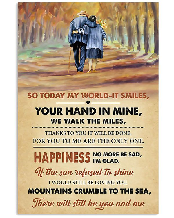 So today my world it smiles your hand in mine we walk the miles poster