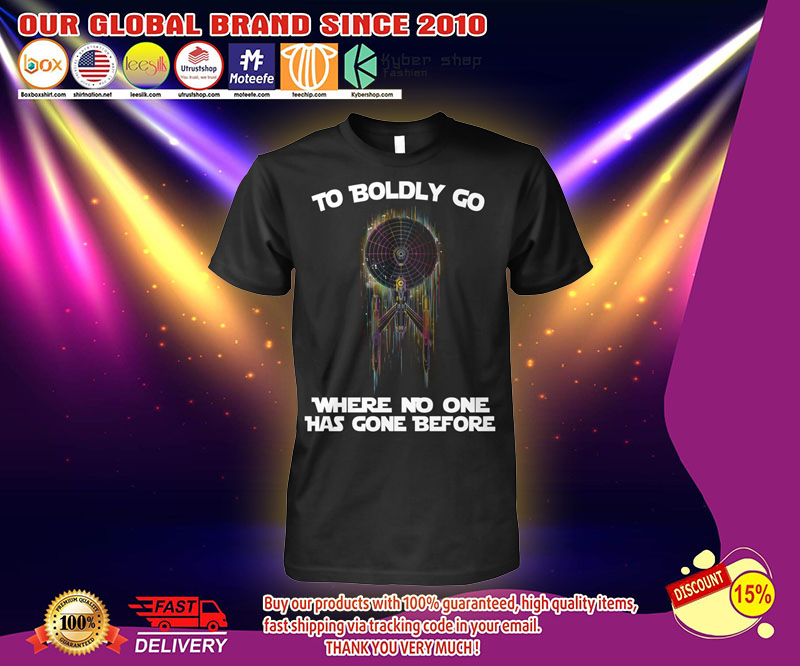 Star Trek To boldly co there no one has gone before shirts