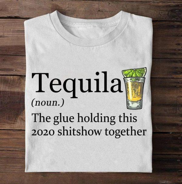 Tequilatheglueholdingthisshitshowtogethershirt,hoodie