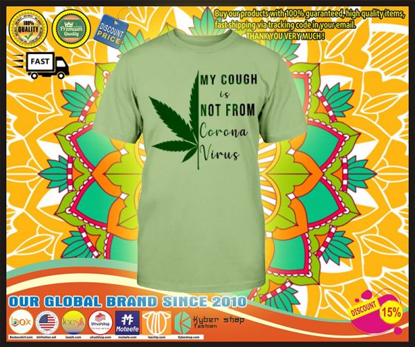 Weed Cannabis My cough Is not from corona virus shirt