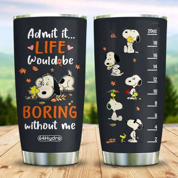 Admit it life would be boring without me tumbler
