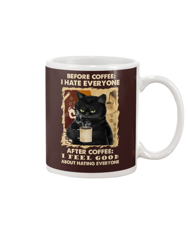 Black cat before coffee I hate everyone after coffee I feel good about hating everyone mug
