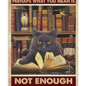 Cat Too many books perhaps what you mean is not enough bookshelves poster