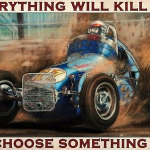 Dirt Track Choose something fun Everything will kill you so poster
