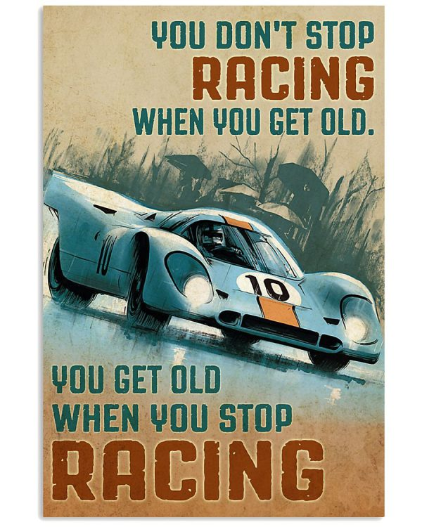 Don't stop racing when you get old You get old when you stop racing poster