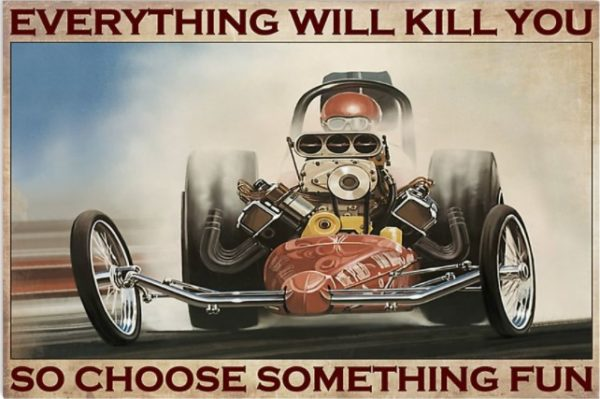 Drag racing Choose something fun Everything will kill you so poster, canvas