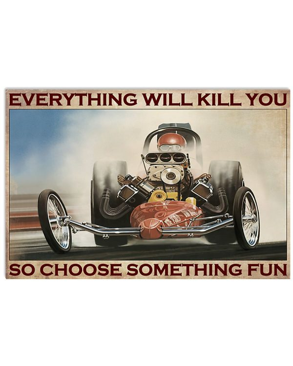 Drag racing everything will kill you poster