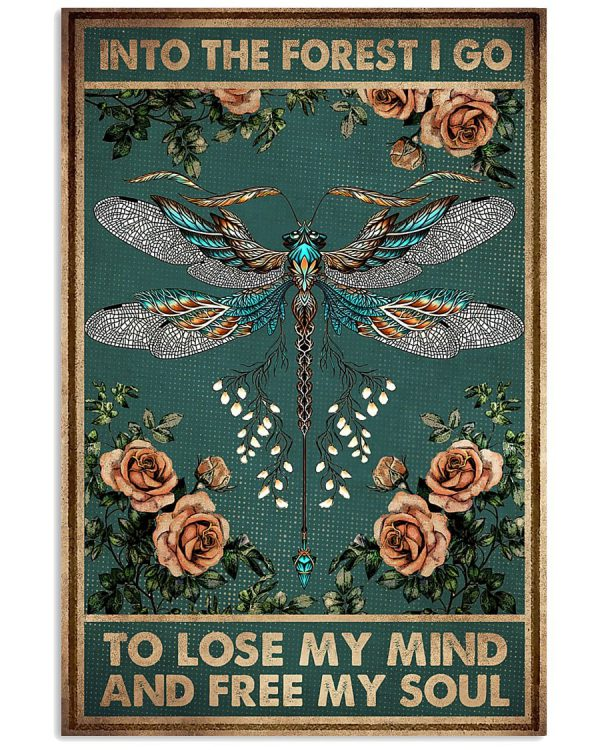 Dragonfly into the forest I go to lose my mind and free my soul poster