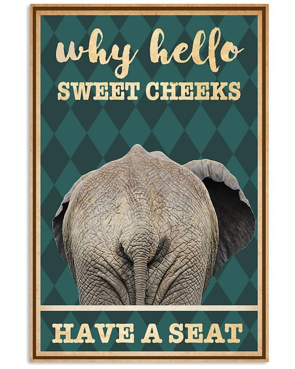 Elephant why hello sweet cheeks have seat poster